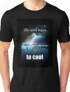 The earth began to cool Unisex T-Shirt