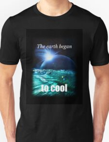 Big Bang Theory - The earth began to cool Unisex T-Shirt