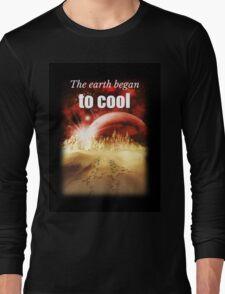 Big Bang Theory - The earth began to cool Long Sleeve T-Shirt