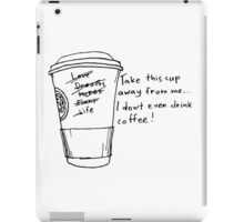 Take this cup away from me iPad Case/Skin