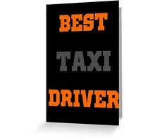 BEST TAXI DRIVER Greeting Card