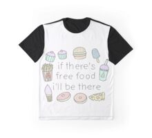 If there's food, I'll be there! Graphic T-Shirt