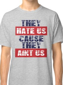 "Patriots Fan ""They Hate Us Cause They Ain't Us"" Classic T-Shirt"