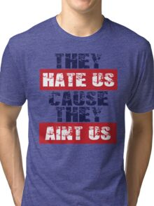 "Patriots Fan ""They Hate Us Cause They Ain't Us"" Tri-blend T-Shirt"
