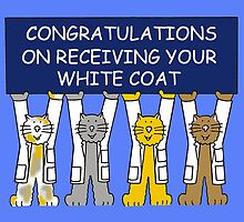 Congratulations on receiving your white coat. by KateTaylor