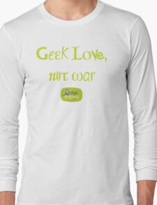 Geek love, not war Long Sleeve T-Shirt
