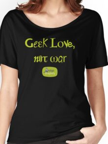 Geek love, not war Women's Relaxed Fit T-Shirt