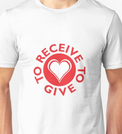Receive to Give to Receive Unisex T-Shirt