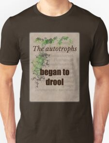 Big Bang Theory - The autotrophs began to drool, Unisex T-Shirt