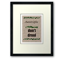Autotrophs do not drool! Framed Print