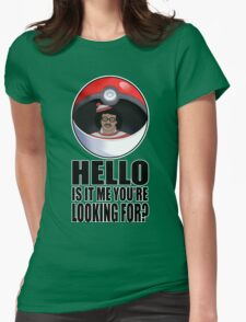 Pokemon go , is it me you're looking for? Womens Fitted T-Shirt