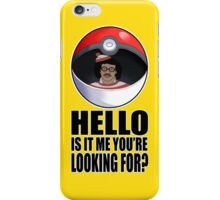 Pokemon go , is it me you're looking for? iPhone Case/Skin