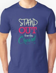 Stand Out From The Crowd - Typography  Unisex T-Shirt