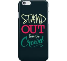 Stand Out From The Crowd - Typography  iPhone Case/Skin