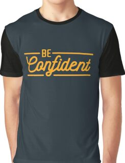 Be Confident - Typography Quote Graphic T-Shirt