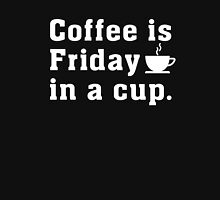 Coffee is friday in a cup - Caffiene Lovers T Shirt Unisex T-Shirt