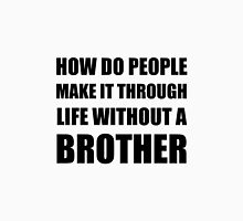 Life Without Brother Unisex T-Shirt