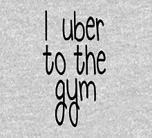 I Uber to the Gym Unisex T-Shirt