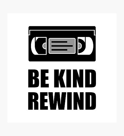VHS Cassette Tape Be Kind Rewind Photographic Print