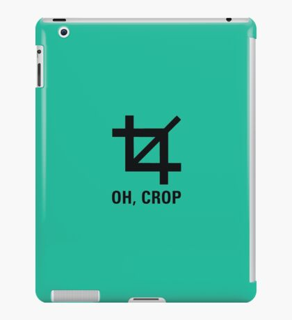OH, CROP iPad Case/Skin