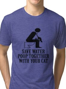 SAVE WATER, POOP TOGETHER WITH YOUR CAT Tri-blend T-Shirt