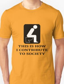 THIS IS HOW I CONTRIBUTE TO SOCIETY Unisex T-Shirt