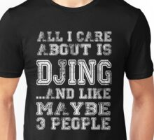 Dj - All I Care About Is Djing Unisex T-Shirt