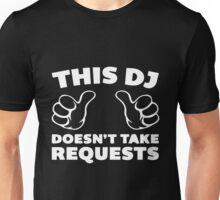 Dj - Dj Doesn't Take Requests Unisex T-Shirt