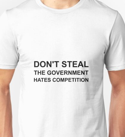 Don't Steal Government Hates Competition Unisex T-Shirt