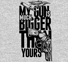 My Gun is Much Bigger than Yours Unisex T-Shirt