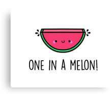 You're ONE in a MELON!  Canvas Print