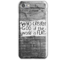 Street Art on concrete - Who Created God if the World is Flat? iPhone Case/Skin