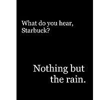 """Nothing but the rain."" - Starbuck Photographic Print"