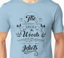 The Deeper I Go In To The Woods The Further I Get From Idiots Unisex T-Shirt
