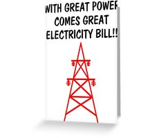 Funny With Great Power Comes Great Electricity Bill Greeting Card