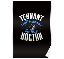 Tennant Will Always Be My Doctor. Doctor Who Poster