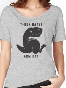 T-rex hates arm day Women's Relaxed Fit T-Shirt