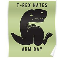 T-rex hates arm day Poster