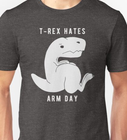 T-rex hates arm day Unisex T-Shirt