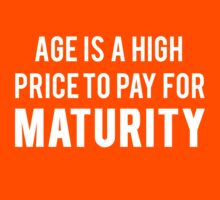 Age is a high price to pay for maturity by Alan Craker