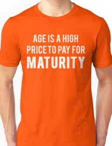 Age is a high price to pay for maturity Unisex T-Shirt