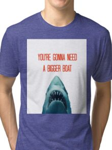 You're Gonna Need A Bigger Boat Tri-blend T-Shirt