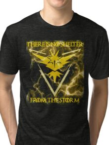 There is no shelter from the storm Pokemon go Tri-blend T-Shirt