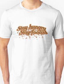 Stay Hungry Stay Foolish Unisex T-Shirt