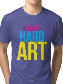 I HEART HARD ART Tri-blend T-Shirt
