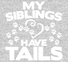 My Siblings Have Tails awesome cute kids pets funny t-shirt One Piece - Long Sleeve