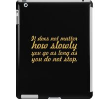 """It does not matter... """"Confucius"""" Life Inspirational Quote iPad Case/Skin"""