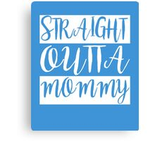 Straight Outta Mommy awesome baby kids clever funny t-shirt Canvas Print