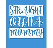 Straight Outta Mommy awesome baby kids clever funny t-shirt Photographic Print