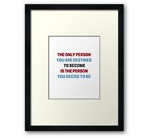 The only person you are destined to become is the person you decide to be   Framed Print